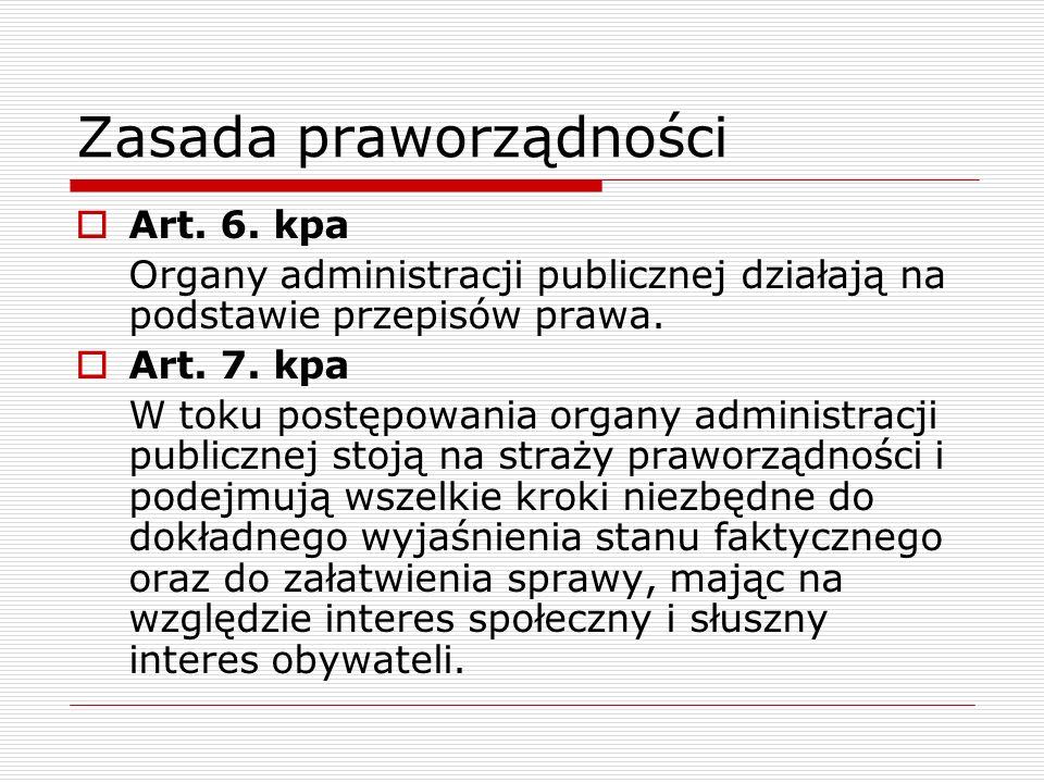Zasada praworządności Art. 6. kpa Organy administracji publicznej działają na podstawie przepisów prawa. Art. 7. kpa W toku postępowania organy admini