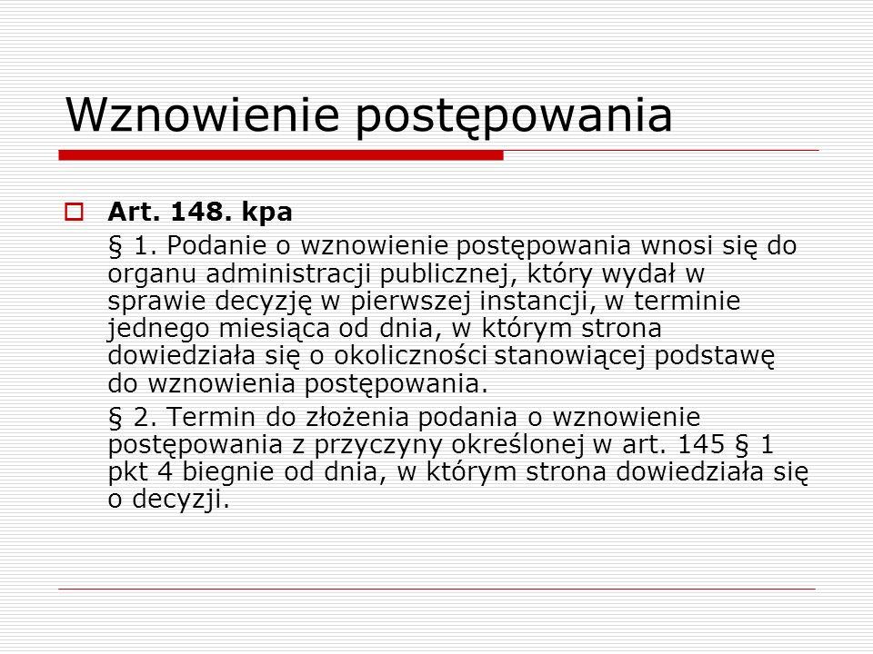 Wznowienie postępowania Art. 148. kpa § 1. Podanie o wznowienie postępowania wnosi się do organu administracji publicznej, który wydał w sprawie decyz
