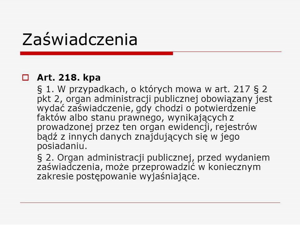 Zaświadczenia Art. 218. kpa § 1. W przypadkach, o których mowa w art. 217 § 2 pkt 2, organ administracji publicznej obowiązany jest wydać zaświadczeni