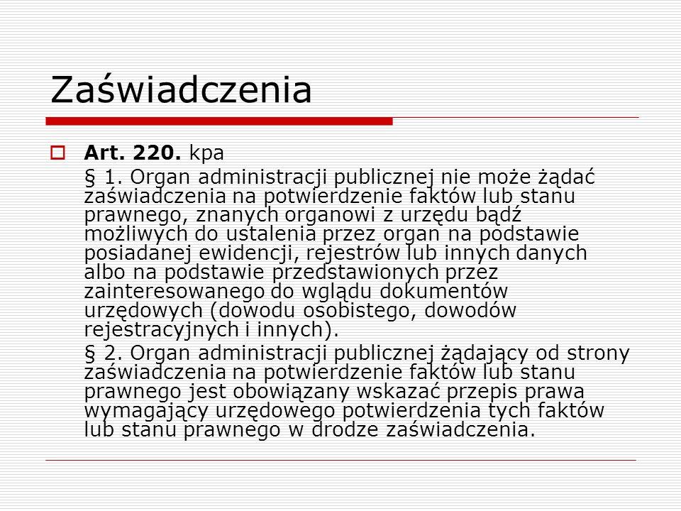 Zaświadczenia Art. 220. kpa § 1. Organ administracji publicznej nie może żądać zaświadczenia na potwierdzenie faktów lub stanu prawnego, znanych organ