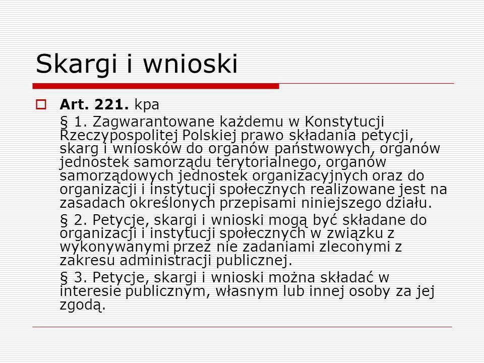Skargi i wnioski Art. 221. kpa § 1. Zagwarantowane każdemu w Konstytucji Rzeczypospolitej Polskiej prawo składania petycji, skarg i wniosków do organó