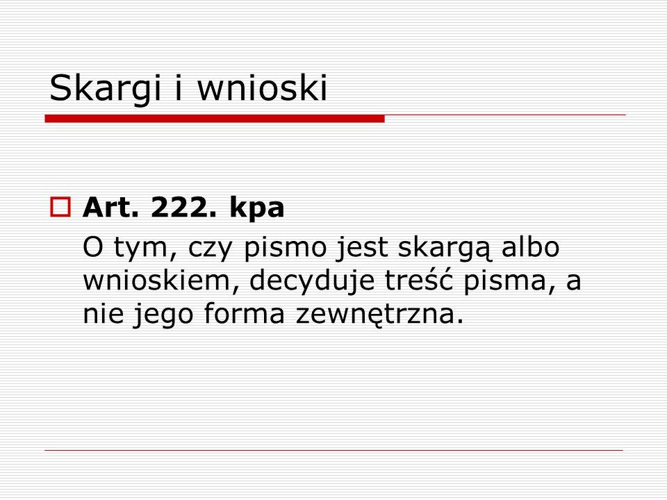 Skargi i wnioski Art. 222. kpa O tym, czy pismo jest skargą albo wnioskiem, decyduje treść pisma, a nie jego forma zewnętrzna.