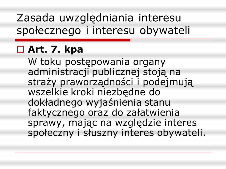 Zasada uwzględniania interesu społecznego i interesu obywateli Art. 7. kpa W toku postępowania organy administracji publicznej stoją na straży praworz