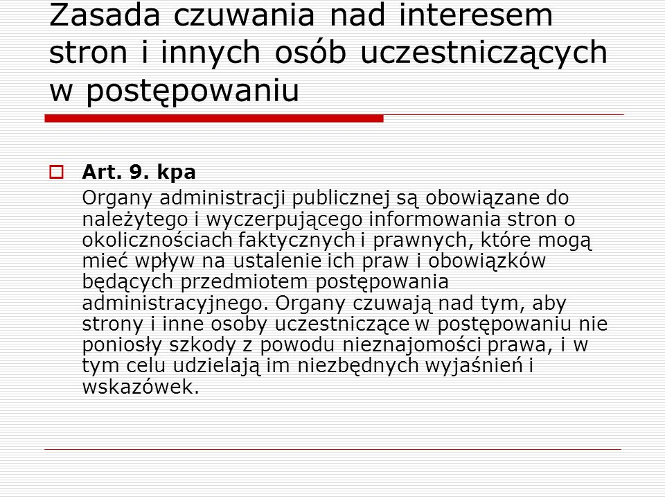 Zasada czuwania nad interesem stron i innych osób uczestniczących w postępowaniu Art. 9. kpa Organy administracji publicznej są obowiązane do należyte