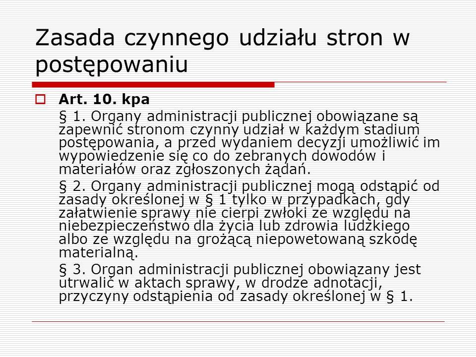 Zasada czynnego udziału stron w postępowaniu Art. 10. kpa § 1. Organy administracji publicznej obowiązane są zapewnić stronom czynny udział w każdym s