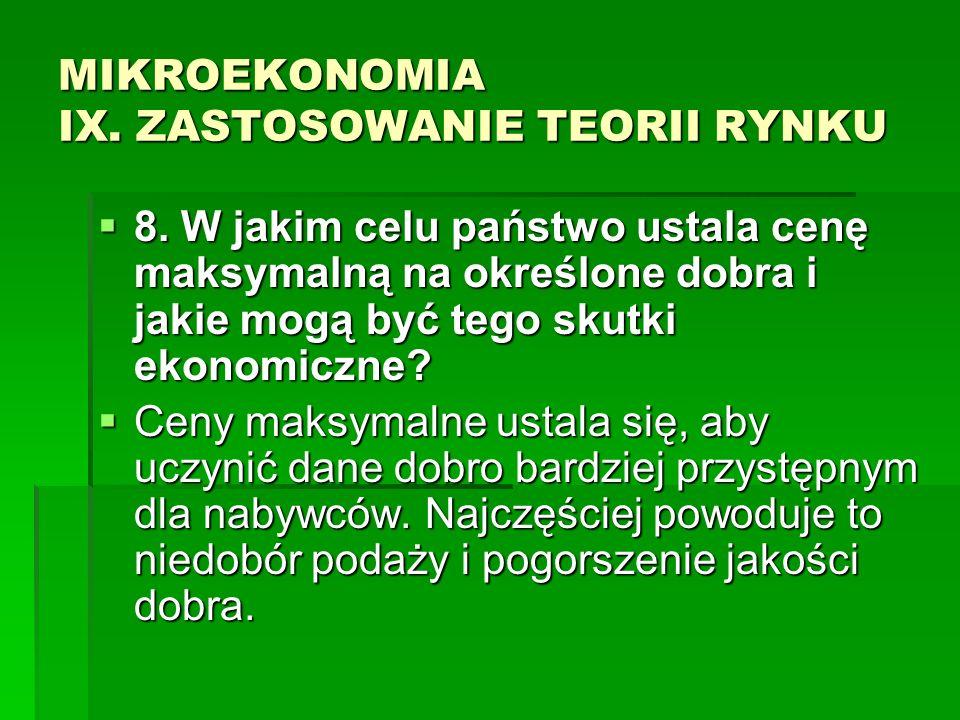MIKROEKONOMIA IX. ZASTOSOWANIE TEORII RYNKU 8. W jakim celu państwo ustala cenę maksymalną na określone dobra i jakie mogą być tego skutki ekonomiczne
