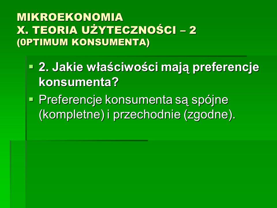 MIKROEKONOMIA X. TEORIA UŻYTECZNOŚCI – 2 (0PTIMUM KONSUMENTA) 2. Jakie właściwości mają preferencje konsumenta? 2. Jakie właściwości mają preferencje
