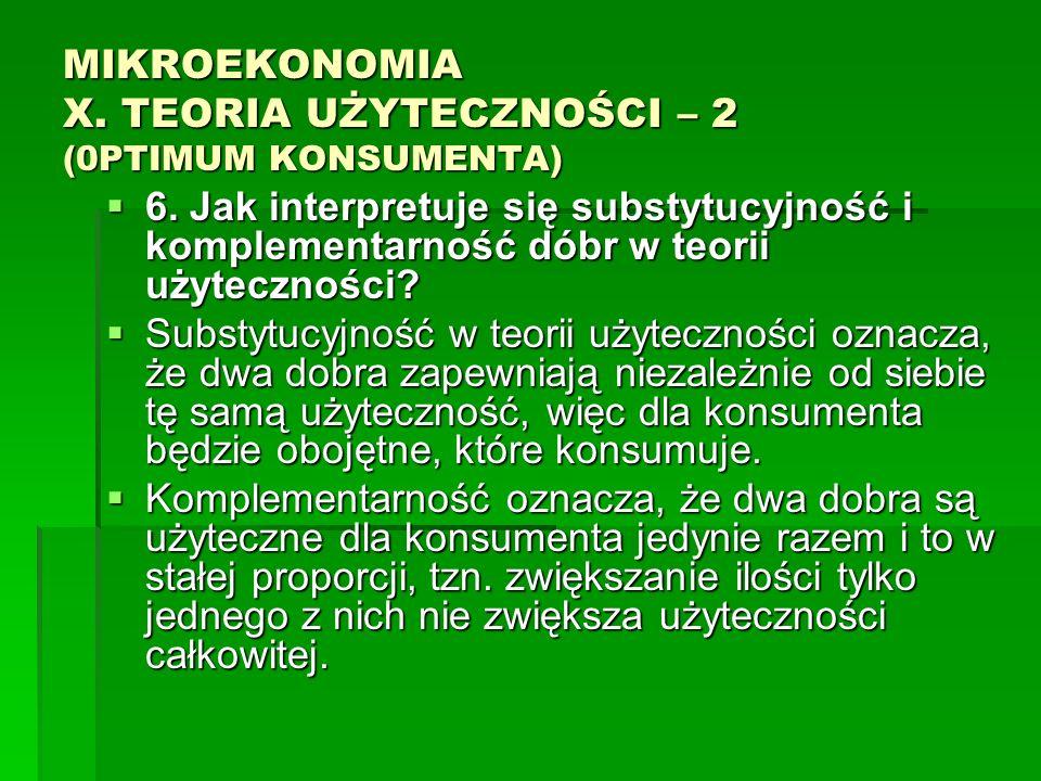 MIKROEKONOMIA X. TEORIA UŻYTECZNOŚCI – 2 (0PTIMUM KONSUMENTA) 6. Jak interpretuje się substytucyjność i komplementarność dóbr w teorii użyteczności? 6