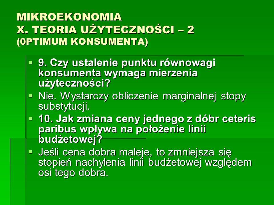 MIKROEKONOMIA X. TEORIA UŻYTECZNOŚCI – 2 (0PTIMUM KONSUMENTA) 9. Czy ustalenie punktu równowagi konsumenta wymaga mierzenia użyteczności? 9. Czy ustal