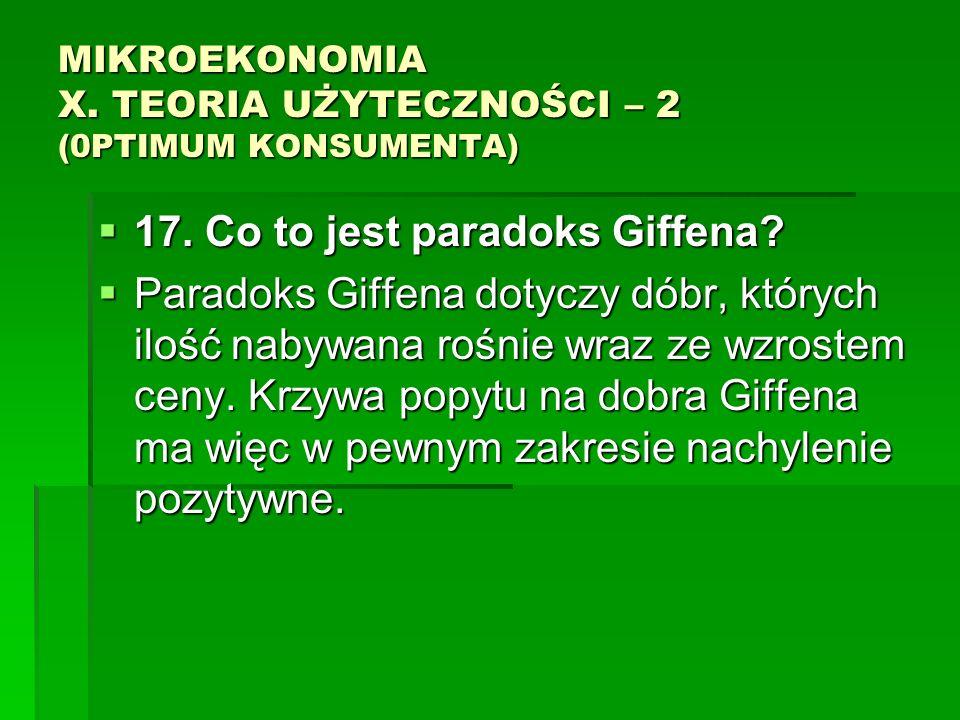 MIKROEKONOMIA X. TEORIA UŻYTECZNOŚCI – 2 (0PTIMUM KONSUMENTA) 17. Co to jest paradoks Giffena? 17. Co to jest paradoks Giffena? Paradoks Giffena dotyc