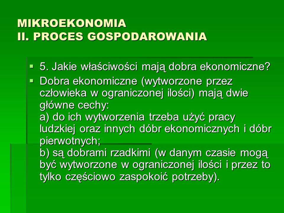 MIKROEKONOMIA II. PROCES GOSPODAROWANIA 5. Jakie właściwości mają dobra ekonomiczne? 5. Jakie właściwości mają dobra ekonomiczne? Dobra ekonomiczne (w