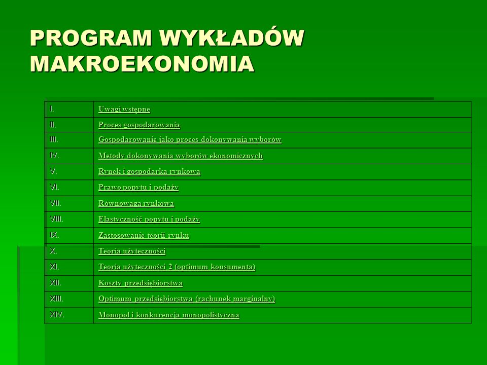 PROGRAM WYKŁADÓW MAKROEKONOMIA I. Uwagi wstępne Uwagi wstępne II. Proces gospodarowania Proces gospodarowania III. Gospodarowanie jako proces dokonywa