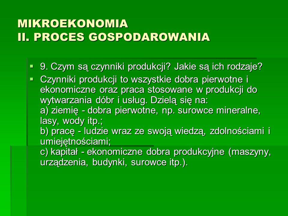 MIKROEKONOMIA II. PROCES GOSPODAROWANIA 9. Czym są czynniki produkcji? Jakie są ich rodzaje? 9. Czym są czynniki produkcji? Jakie są ich rodzaje? Czyn