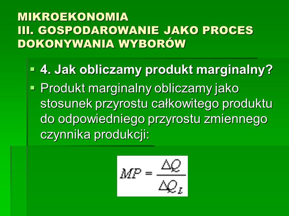 MIKROEKONOMIA III. GOSPODAROWANIE JAKO PROCES DOKONYWANIA WYBORÓW 4. Jak obliczamy produkt marginalny? 4. Jak obliczamy produkt marginalny? Produkt ma