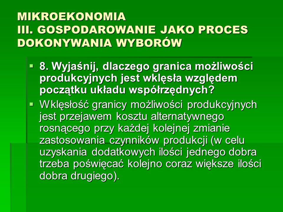 MIKROEKONOMIA III. GOSPODAROWANIE JAKO PROCES DOKONYWANIA WYBORÓW 8. Wyjaśnij, dlaczego granica możliwości produkcyjnych jest wklęsła względem początk