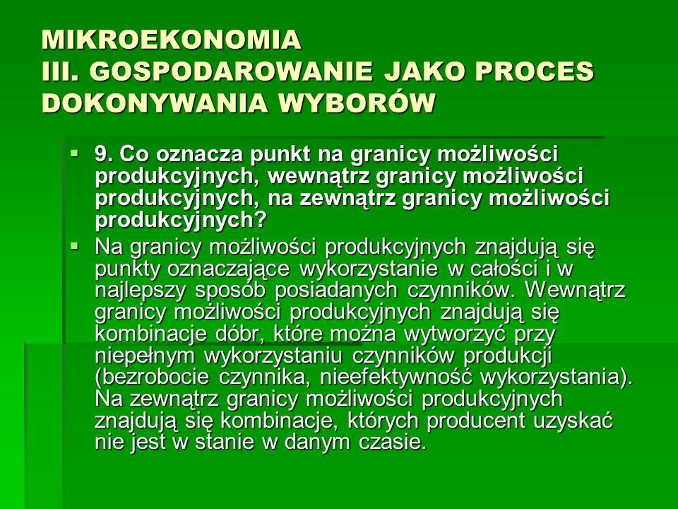 MIKROEKONOMIA III. GOSPODAROWANIE JAKO PROCES DOKONYWANIA WYBORÓW 9. Co oznacza punkt na granicy możliwości produkcyjnych, wewnątrz granicy możliwości