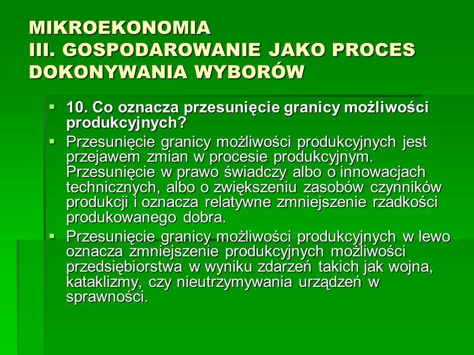 MIKROEKONOMIA III. GOSPODAROWANIE JAKO PROCES DOKONYWANIA WYBORÓW 10. Co oznacza przesunięcie granicy możliwości produkcyjnych? 10. Co oznacza przesun