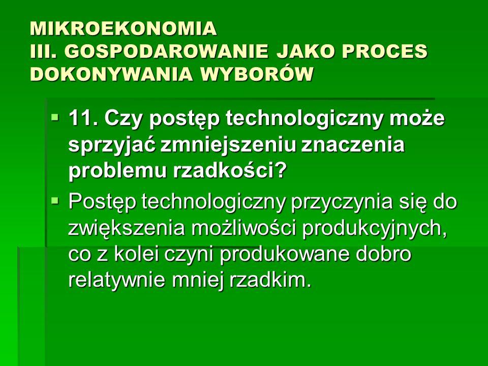 MIKROEKONOMIA III. GOSPODAROWANIE JAKO PROCES DOKONYWANIA WYBORÓW 11. Czy postęp technologiczny może sprzyjać zmniejszeniu znaczenia problemu rzadkośc
