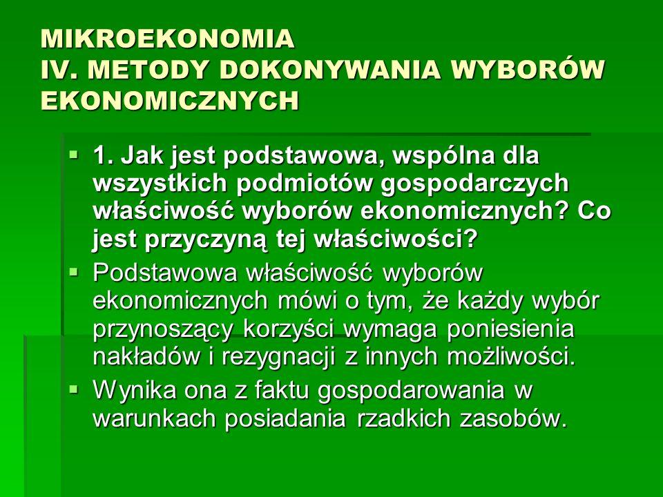 MIKROEKONOMIA IV. METODY DOKONYWANIA WYBORÓW EKONOMICZNYCH 1. Jak jest podstawowa, wspólna dla wszystkich podmiotów gospodarczych właściwość wyborów e