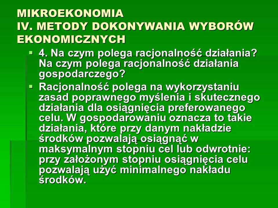 MIKROEKONOMIA IV. METODY DOKONYWANIA WYBORÓW EKONOMICZNYCH 4. Na czym polega racjonalność działania? Na czym polega racjonalność działania gospodarcze