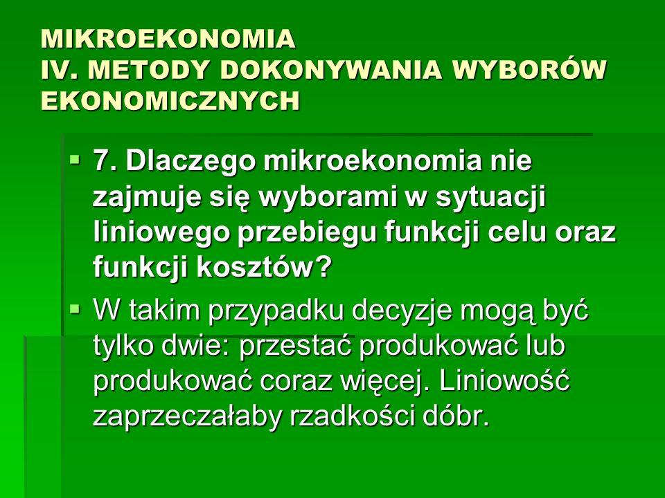 MIKROEKONOMIA IV. METODY DOKONYWANIA WYBORÓW EKONOMICZNYCH 7. Dlaczego mikroekonomia nie zajmuje się wyborami w sytuacji liniowego przebiegu funkcji c