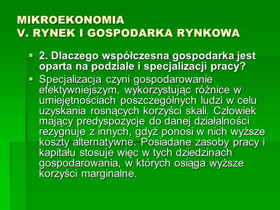 MIKROEKONOMIA V. RYNEK I GOSPODARKA RYNKOWA 2. Dlaczego współczesna gospodarka jest oparta na podziale i specjalizacji pracy? 2. Dlaczego współczesna