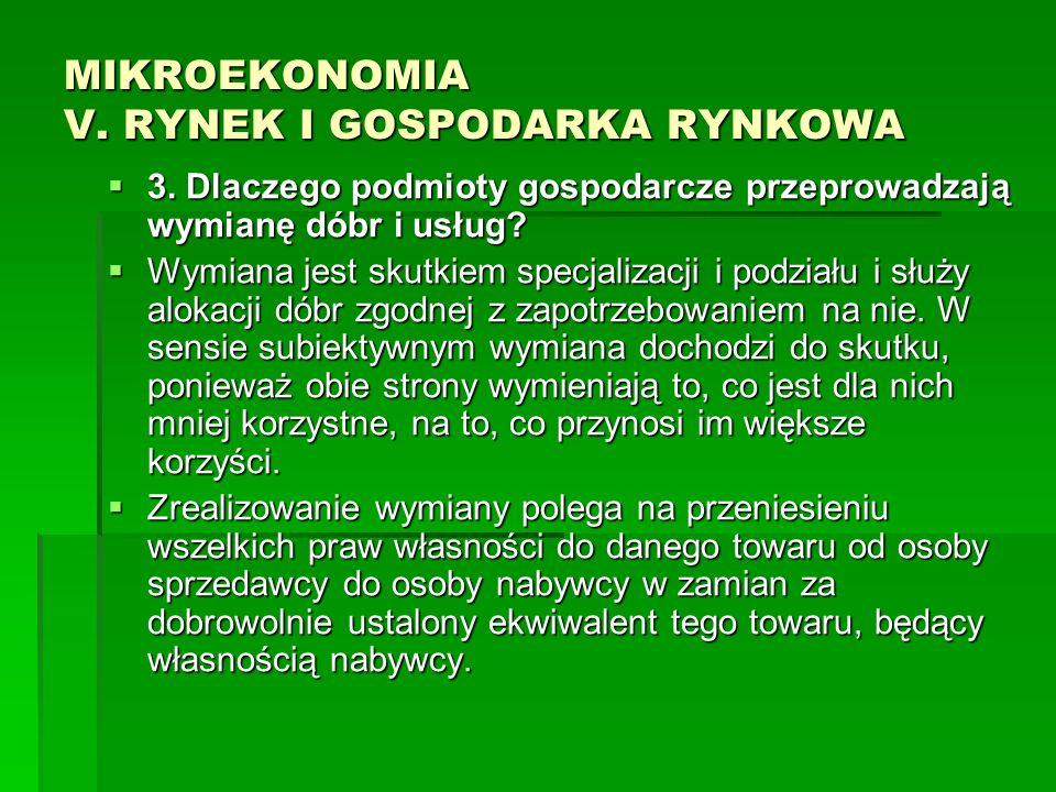 MIKROEKONOMIA V. RYNEK I GOSPODARKA RYNKOWA 3. Dlaczego podmioty gospodarcze przeprowadzają wymianę dóbr i usług? 3. Dlaczego podmioty gospodarcze prz