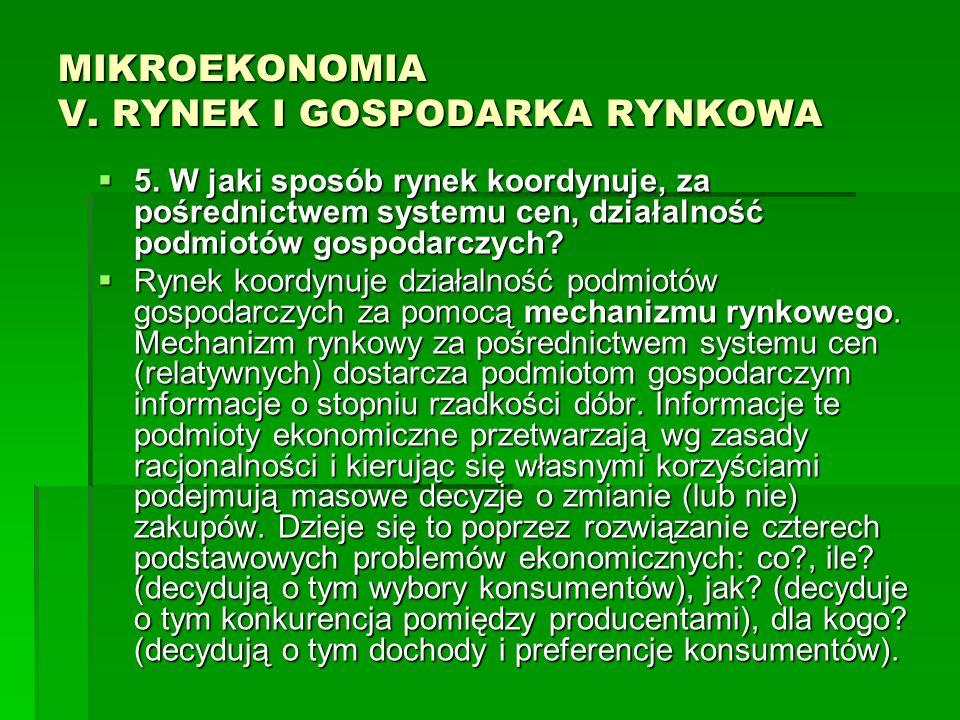 MIKROEKONOMIA V. RYNEK I GOSPODARKA RYNKOWA 5. W jaki sposób rynek koordynuje, za pośrednictwem systemu cen, działalność podmiotów gospodarczych? 5. W