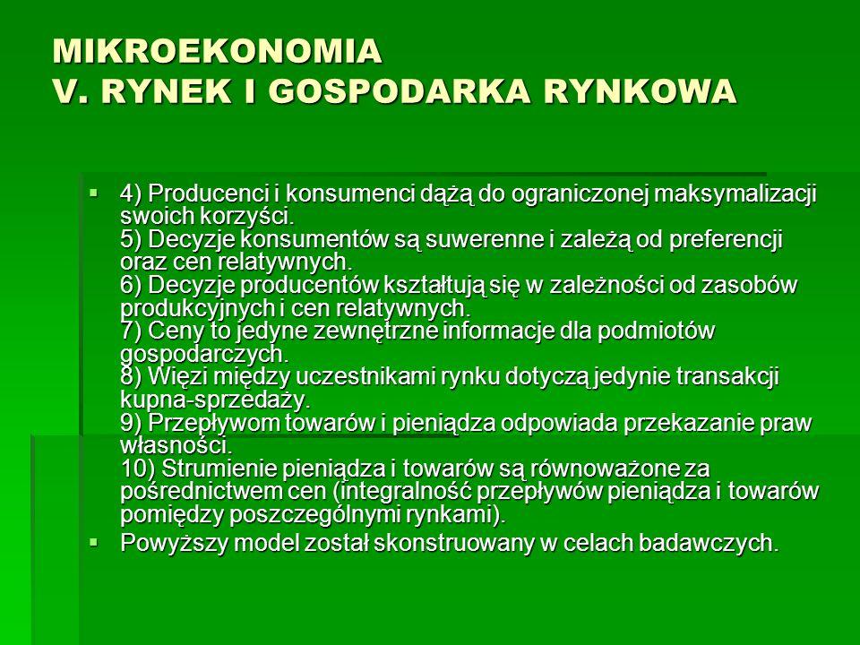 MIKROEKONOMIA V. RYNEK I GOSPODARKA RYNKOWA 4) Producenci i konsumenci dążą do ograniczonej maksymalizacji swoich korzyści. 5) Decyzje konsumentów są