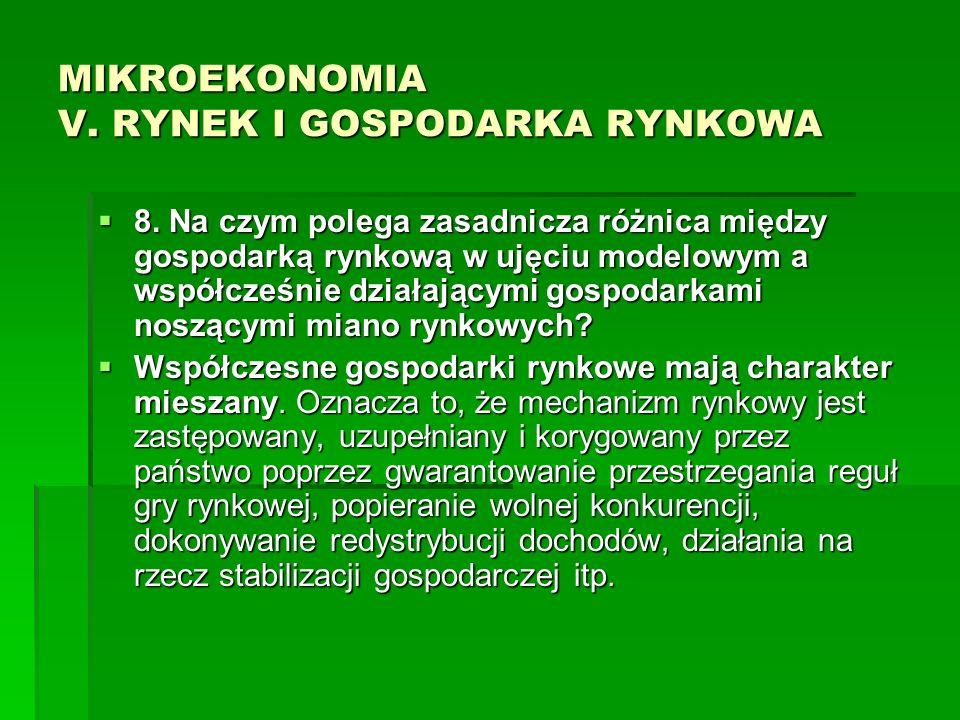 MIKROEKONOMIA V. RYNEK I GOSPODARKA RYNKOWA 8. Na czym polega zasadnicza różnica między gospodarką rynkową w ujęciu modelowym a współcześnie działając