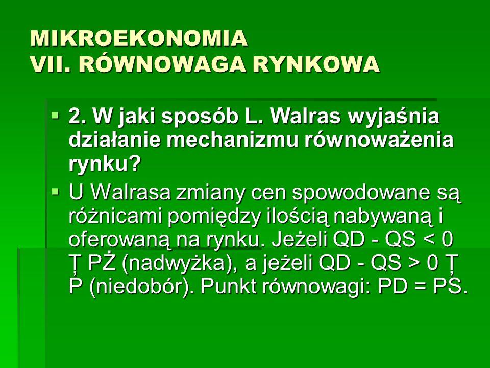 MIKROEKONOMIA VII. RÓWNOWAGA RYNKOWA 2. W jaki sposób L. Walras wyjaśnia działanie mechanizmu równoważenia rynku? 2. W jaki sposób L. Walras wyjaśnia