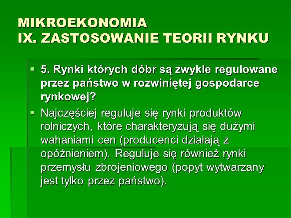 MIKROEKONOMIA IX. ZASTOSOWANIE TEORII RYNKU 5. Rynki których dóbr są zwykle regulowane przez państwo w rozwiniętej gospodarce rynkowej? 5. Rynki który