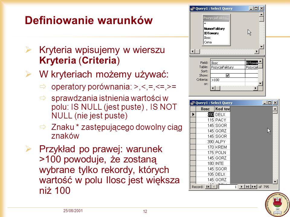 25/08/2001 12 Definiowanie warunków Kryteria wpisujemy w wierszu Kryteria (Criteria) W kryteriach możemy używać: operatory porównania: >, = sprawdzani