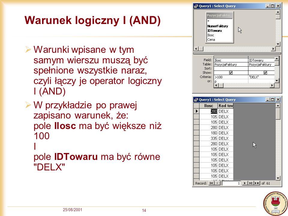 25/08/2001 14 Warunek logiczny I (AND) Warunki wpisane w tym samym wierszu muszą być spełnione wszystkie naraz, czyli łączy je operator logiczny I (AN