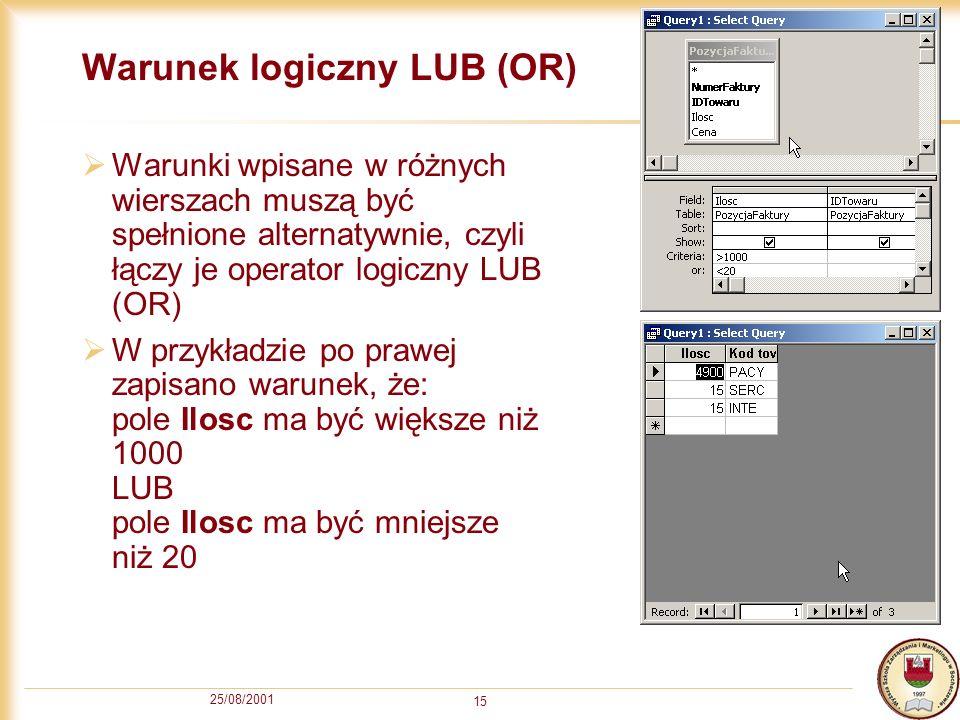 25/08/2001 15 Warunek logiczny LUB (OR) Warunki wpisane w różnych wierszach muszą być spełnione alternatywnie, czyli łączy je operator logiczny LUB (O
