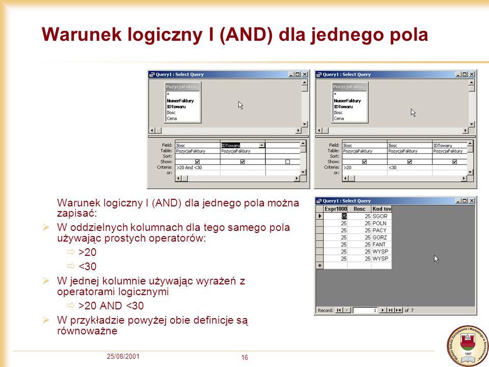 25/08/2001 16 Warunek logiczny I (AND) dla jednego pola Warunek logiczny I (AND) dla jednego pola można zapisać: W oddzielnych kolumnach dla tego same
