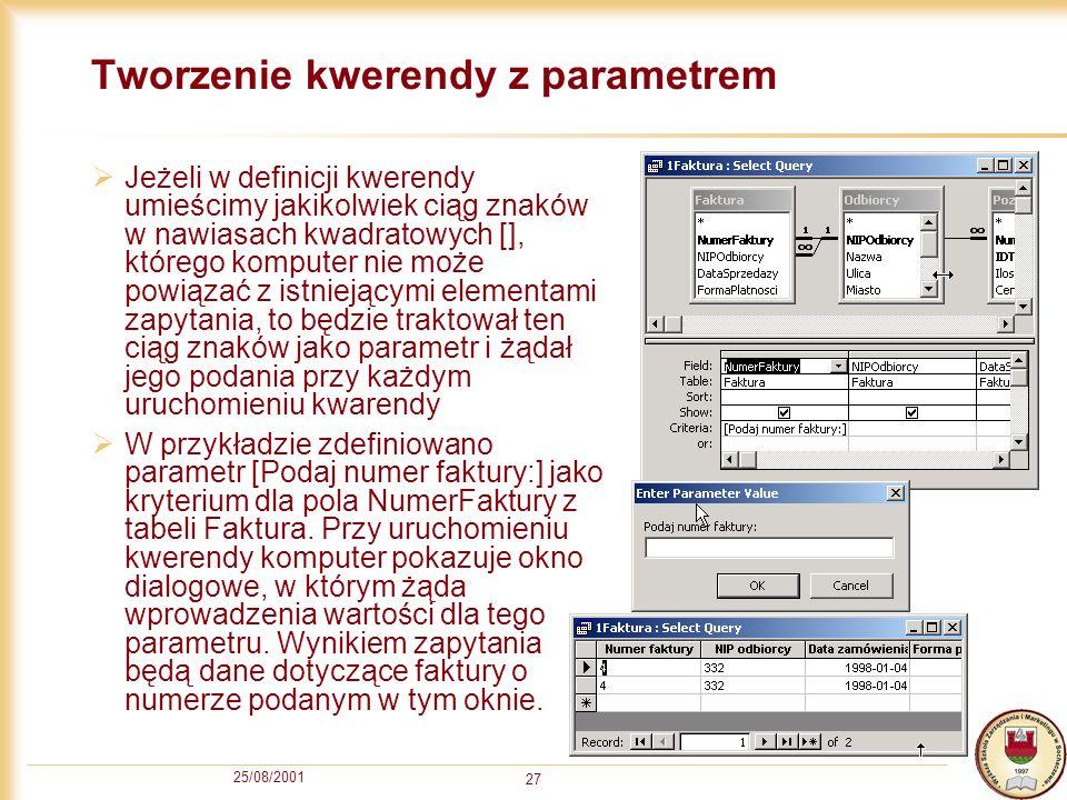 25/08/2001 27 Tworzenie kwerendy z parametrem Jeżeli w definicji kwerendy umieścimy jakikolwiek ciąg znaków w nawiasach kwadratowych [], którego kompu