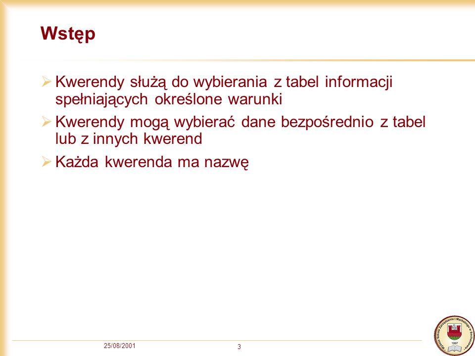25/08/2001 24 Przykład Przykład: funkcja COUNT(SugerowanaCena) zwraca ilość niepustych pól SugerowanaCena (13) ze wszystkich rekordów (15) COUNT(SugerowanaCena)
