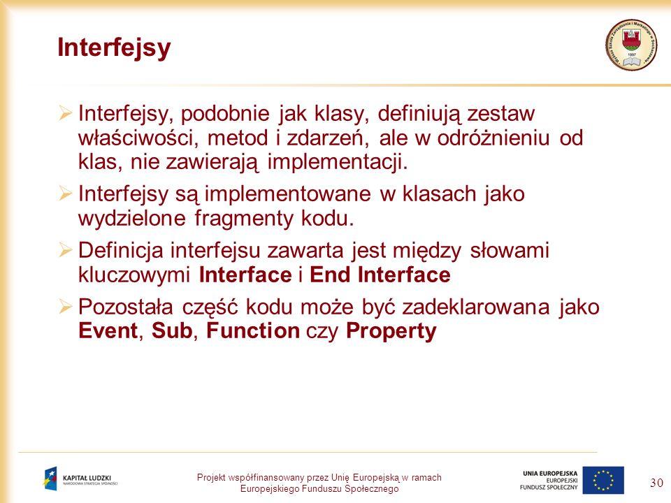 Projekt współfinansowany przez Unię Europejską w ramach Europejskiego Funduszu Społecznego 30 Interfejsy Interfejsy, podobnie jak klasy, definiują zes