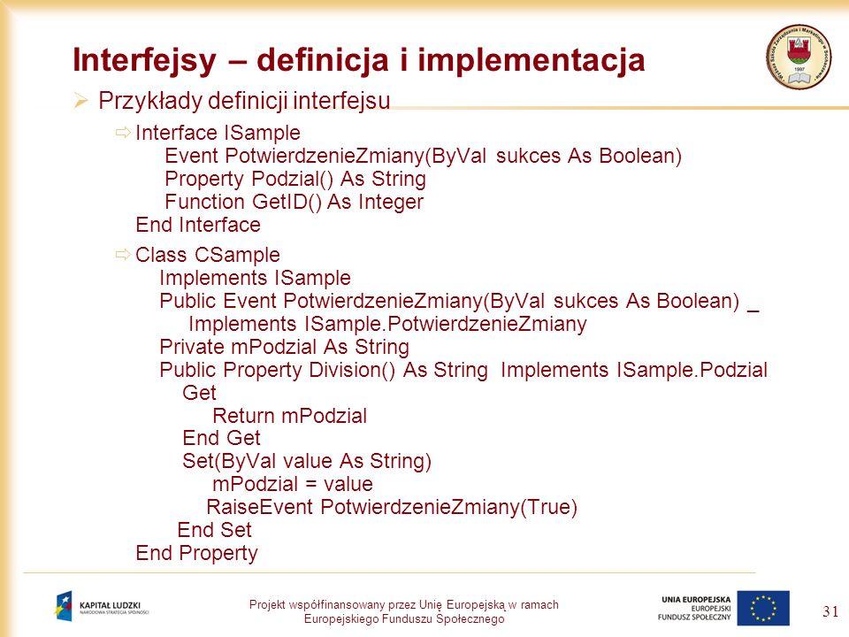 Projekt współfinansowany przez Unię Europejską w ramach Europejskiego Funduszu Społecznego 31 Interfejsy – definicja i implementacja Przykłady definic