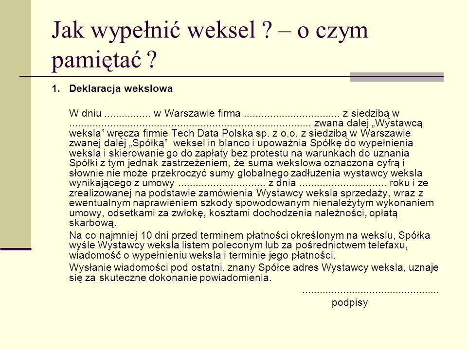 Jak wypełnić weksel ? – o czym pamiętać ? 1.Deklaracja wekslowa W dniu................ w Warszawie firma................................. z siedzibą w