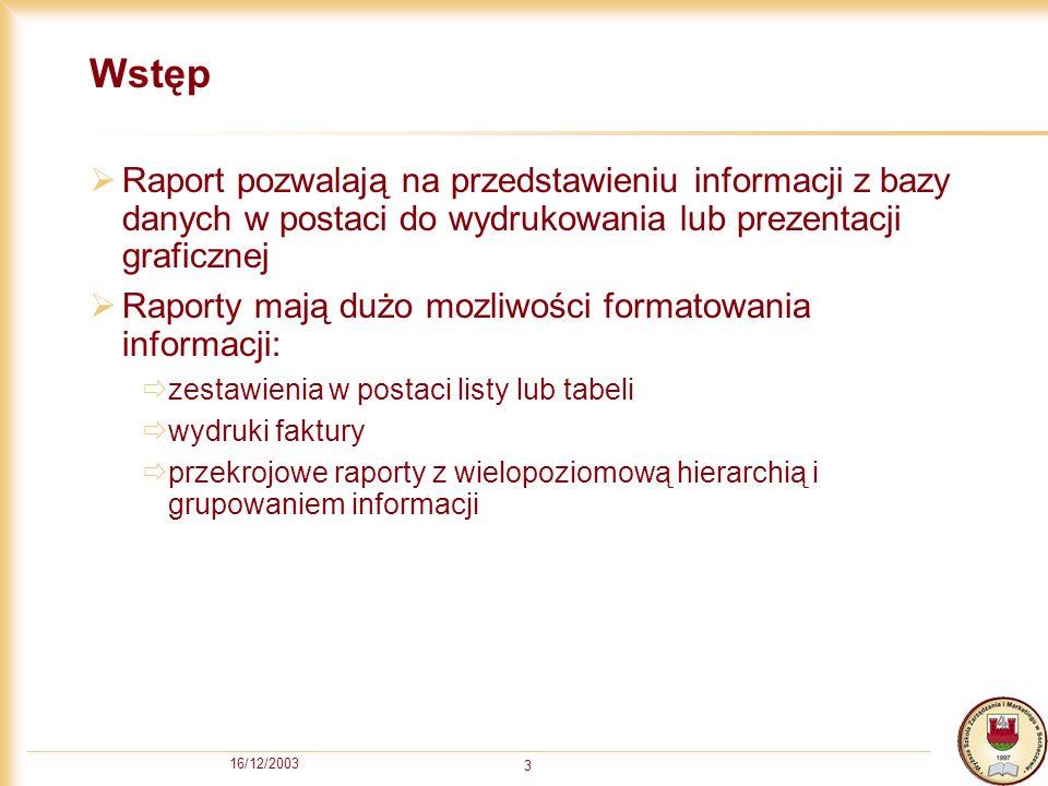 16/12/2003 4 Tworzenie raportów kreatorem - krok 1 z 8 W oknie projektu bazy danych w widoku obiektów Raporty (Reports) pokazane są wszystkie raporty w bazie danych.