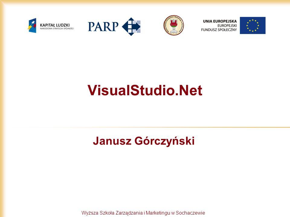 Wyższa Szkoła Zarządzania i Marketingu w Sochaczewie VisualStudio.Net Janusz Górczyński