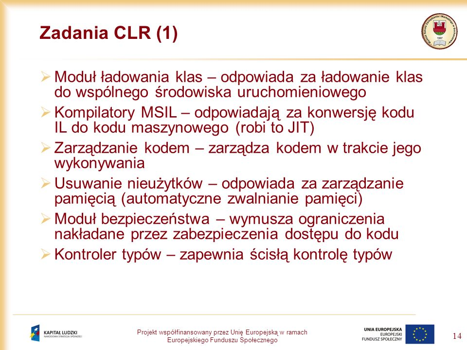 Projekt współfinansowany przez Unię Europejską w ramach Europejskiego Funduszu Społecznego 14 Zadania CLR (1) Moduł ładowania klas – odpowiada za łado