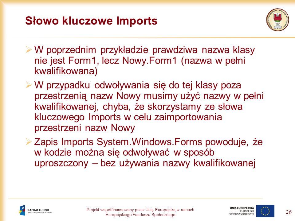 Projekt współfinansowany przez Unię Europejską w ramach Europejskiego Funduszu Społecznego 26 Słowo kluczowe Imports W poprzednim przykładzie prawdziw