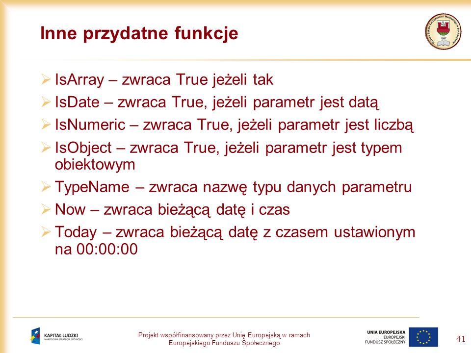 Projekt współfinansowany przez Unię Europejską w ramach Europejskiego Funduszu Społecznego 41 Inne przydatne funkcje IsArray – zwraca True jeżeli tak