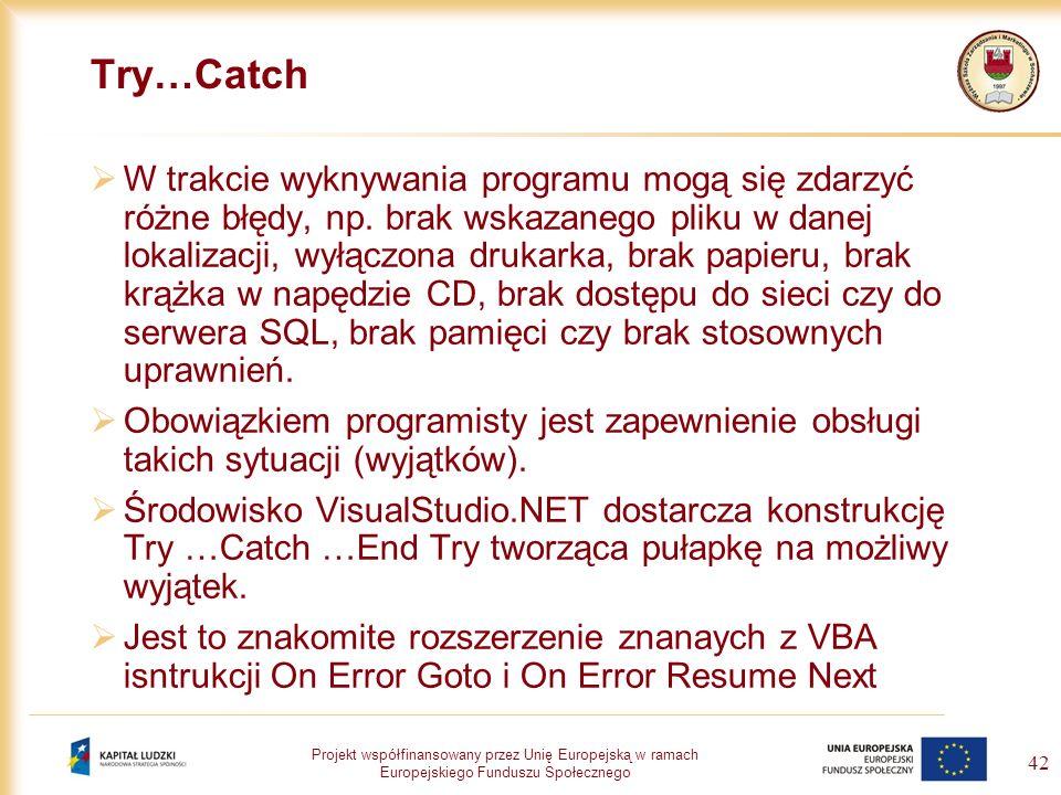 Projekt współfinansowany przez Unię Europejską w ramach Europejskiego Funduszu Społecznego 42 Try…Catch W trakcie wyknywania programu mogą się zdarzyć