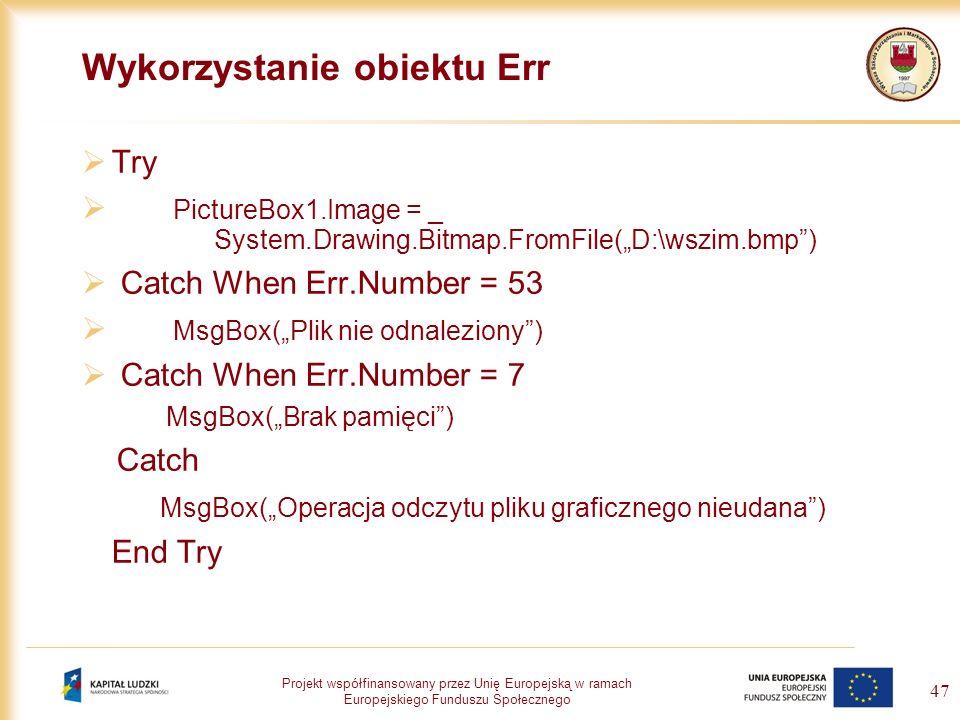 Projekt współfinansowany przez Unię Europejską w ramach Europejskiego Funduszu Społecznego 47 Wykorzystanie obiektu Err Try PictureBox1.Image = _ Syst