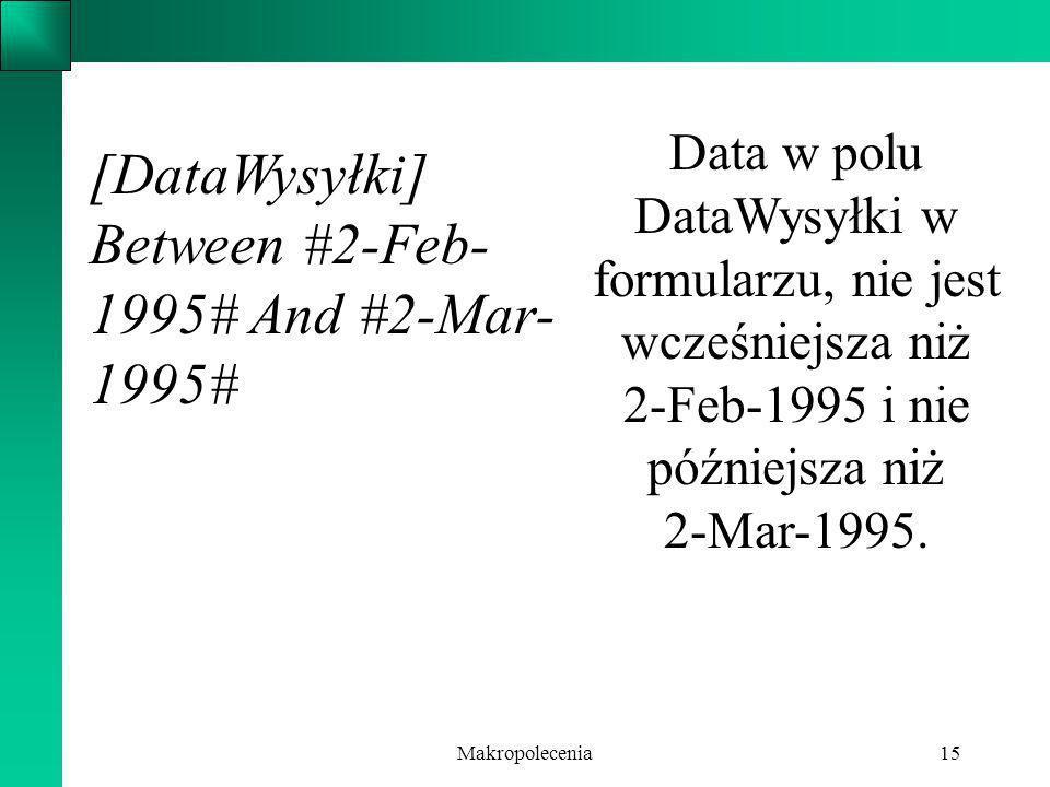 Makropolecenia15 [DataWysyłki] Between #2-Feb- 1995# And #2-Mar- 1995# Data w polu DataWysyłki w formularzu, nie jest wcześniejsza niż 2-Feb-1995 i ni