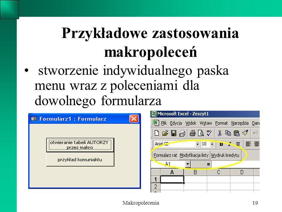 Makropolecenia19 stworzenie indywidualnego paska menu wraz z poleceniami dla dowolnego formularza Przykładowe zastosowania makropoleceń